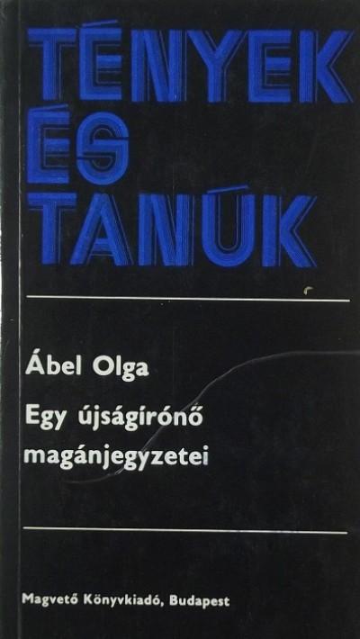 Ábel Olga - Egy újságírónő magánjegyzetei