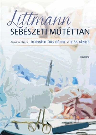 Kiss János  (Szerk.) - Péter Örs Horváth  (Szerk.) - Littmann Sebészeti műtéttan