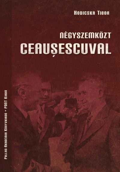 Hodicska Tibor - Négyszemközt Ceausescuval