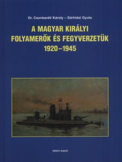 Csonkaréti Károly - Sárhidai Gyula - A Magyar királyi folyamerők és fegyverzetük 1920-1945