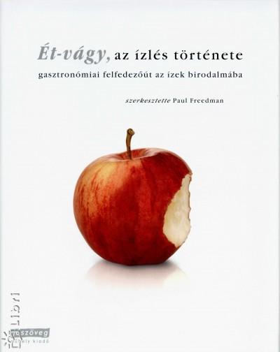 Paul Freedman  (Szerk.) - Ét-vágy, az ízlés története