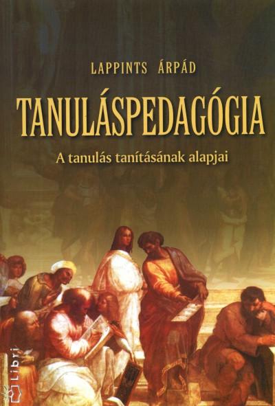 Lappints Árpád - Tanuláspedagógia -  A tanulás tanításának alapjai