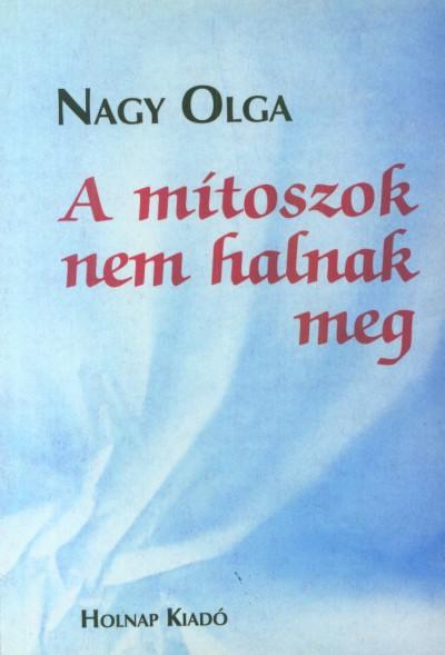 Nagy Olga - A mítoszok nem halnak meg