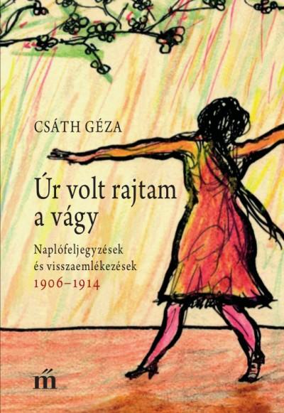 Csáth Géza - Molnár Eszter  (Összeáll.) - Szajbély Mihály  (Összeáll.) - Úr volt rajtam a vágy