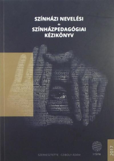 Cziboly Ádám  (Szerk.) - Színházi nevelési és színházpedagógiai kézikönyv