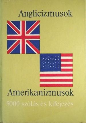 Luk�csn� L�ng Ilona (Szerk.) - Magay Tam�s (Szerk.) - Anglicizmusok - Amerikanizmusok