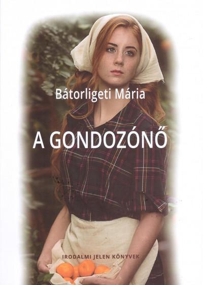 Bátorligeti Mária - A gondozónő