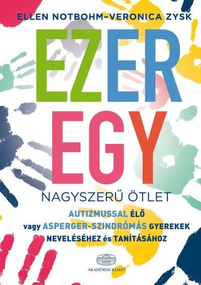 Ellen Notbohm - Veronica Zysk - Ezeregy nagyszerű ötlet autizmussal élő vagy Asperger-szindrómás gyerekek neveléséhez és tanításához