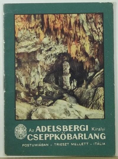 - Az Adelsbergi Királyi Cseppkőbarlang