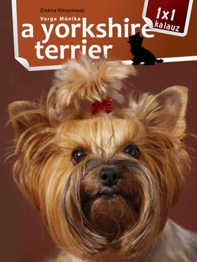 Varga Mónika - A yorkshire terrier - 1x1 kalauz