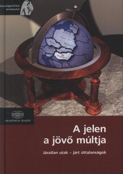 Muraközy László  (Szerk.) - A jelen a jövő múltja