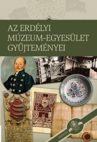 Sipos Gábor  (Szerk.) - Az Erdélyi Múzeum-Egyesület gyűjteményei