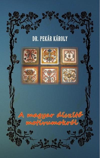 Dr. Pekár Károly - A magyar díszítő motívumokról