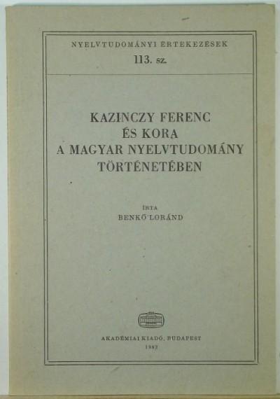 Benkő Loránd - Kazinczy Ferenc és kora a magyar nyelvtudomány történetében