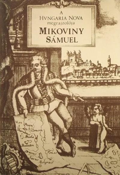 """- A """"Hungaria Nova"""" megrajzolója Mikoviny Sámuel"""