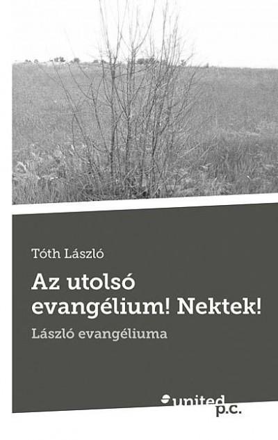 Tóth László - Az utolsó evangélium! Nektek!