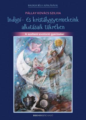 P�llay Kov�cs Szilvia - Indig�- �s krist�lygyermekeink alkot�saik t�kr�ben