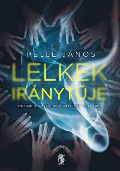 Pelle János - Lelkek iránytűje