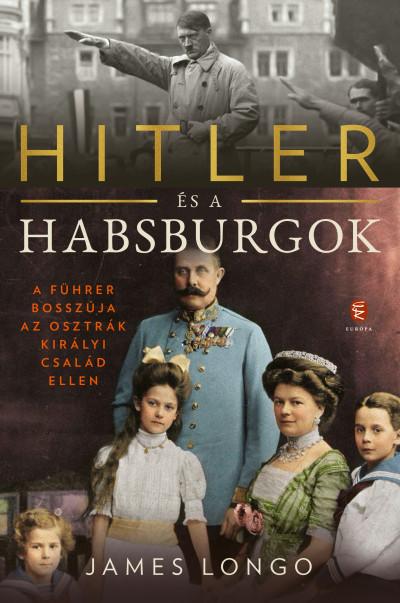 James Longo - Hitler és a Habsburgok