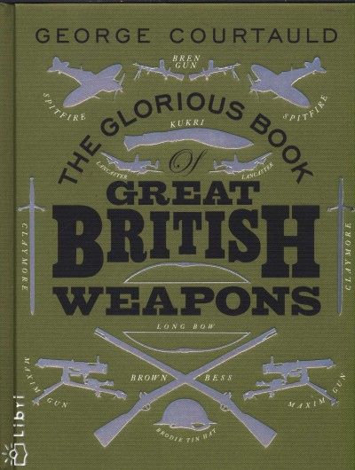 George Courtauld - The Glorious Book of Great British Weapons
