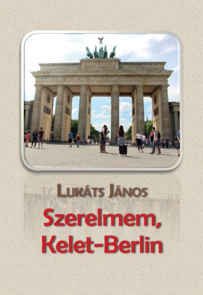 Lukáts János - Szerelmem, Kelet-Berlin
