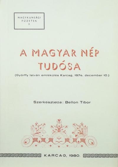 Bellon Tibor  (Szerk.) - A magyar nép tudósa