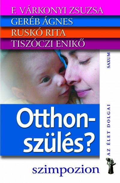 F. Várkonyi Zsuzsa - Geréb Ágnes - Rusko Rita - Tiszóczi Enikő - Otthonszülés?