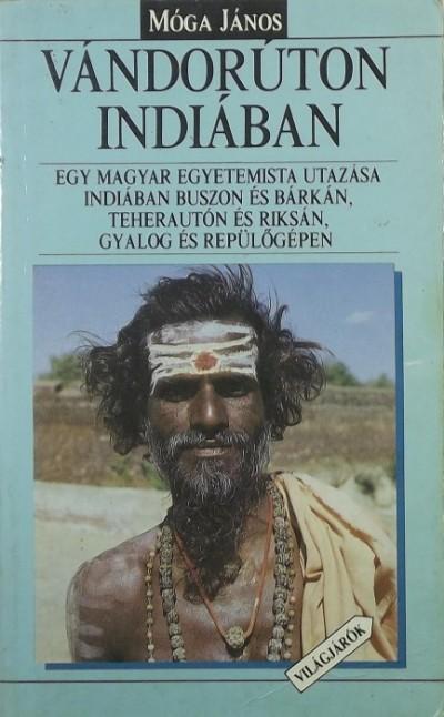 Móga János - Vándorúton Indiában