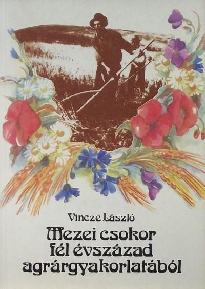 Vincze László - Mezei csokor fél évszázad agrárgyakorlatából