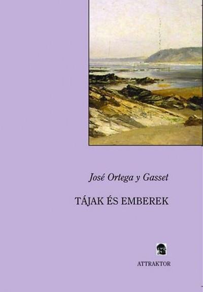 José Ortega Y Gasset - Tájak és emberek