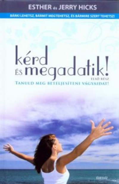 Jerry Hicks - Esther Hicks - Kérd és megadatik!