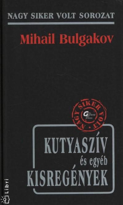 Mihail Bulgakov - Kutyaszív és egyéb kisregények