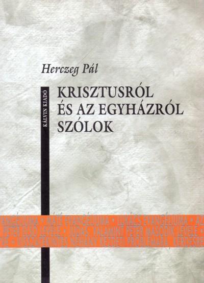 Herczeg Pál - Krisztusról és az egyházról szólok