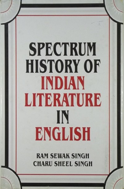 Charu Sheel Singh - Ram Sewak Singh - Spectrum History of Indian Literature in English