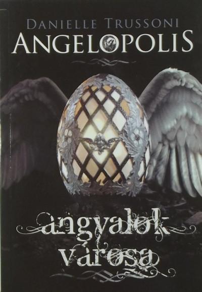 Danielle Trussoni - Angelopolis - Angyalok városa