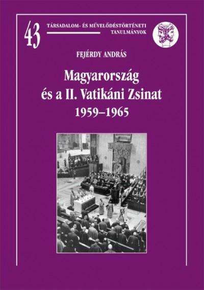 Fejérdy András - Magyarország és a II. Vatikáni Zsinat 1959-1965