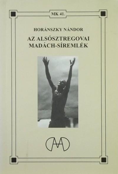 Andor Csaba  (Szerk.) - Id. Horánszky Nándor  (Szerk.) - Az alsósztregovai Madách-síremlék