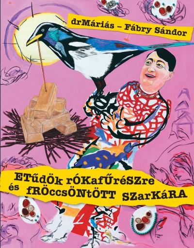 Drmáriás - Fábry Sándor - Etűdök rókafűrészre és fröccsöntött szarkára