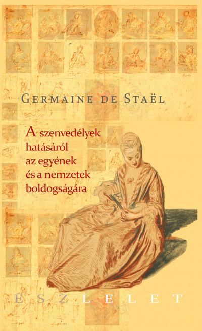 Germaine De Staël - A szenvedélyek hatásáról az egyének és a nemzetek boldogságára