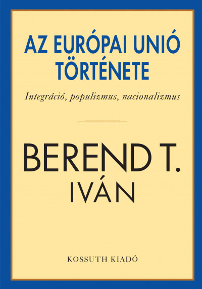 Berend T. Iván - Az Európai Unió története