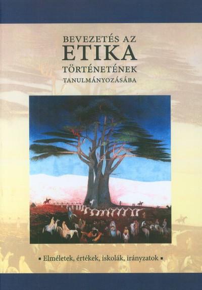 Bertók Rózsa  (Szerk.) - Bevezetés az etika történetének tanulmányozásába