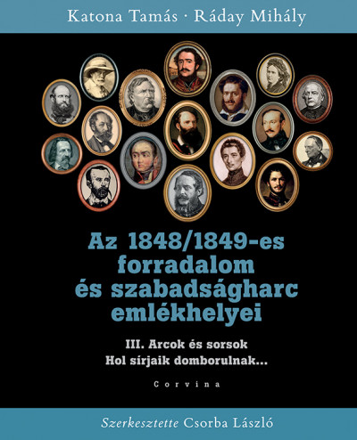 Katona Tamás - Ráday Mihály - Az 1848/1849-es forradalom és szabadságharc emlékhelyei III.