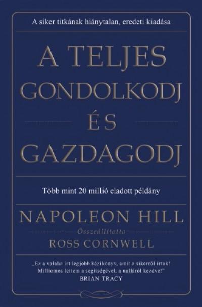 Hill Napoleon - A teljes gondolkodj és gazdagodj
