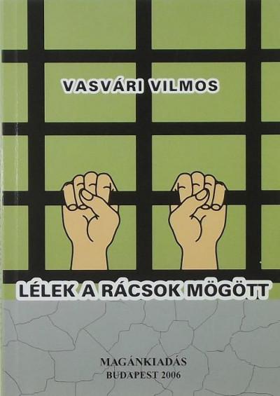 Vasvári Vilmos - Lélek a rácsok mögött