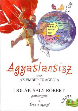 Dol�k-Saly R�bert - AGYATLANTISZ AVAGY AZ EMBER TRAG�DIA