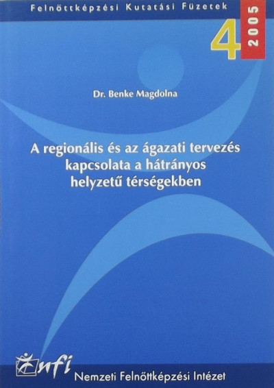 Dr. Benke Magdolna - A regionális és az ágazati tervezés kapcsolata a hátrányos helyzetű térségekben