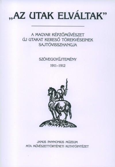 """Tímár Árpád  (Szerk.) - """"""""Az utak elváltak"""""""" III. - Szöveggyűjtemény1911-1912"""