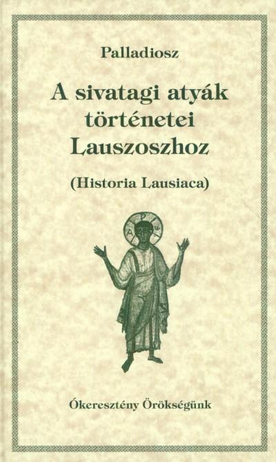 Palladiosz - A sivatagi atyák történetei Lauszoszhoz - Ókeresztény örökségünk 21.