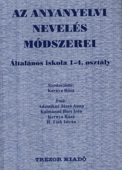 Adamikné Jászó Anna - H. Tóth István - Kálmánné Bors Irén - Kernya Róza - Kernya Róza  (Szerk.) - Az anyanyelvi nevelés módszerei