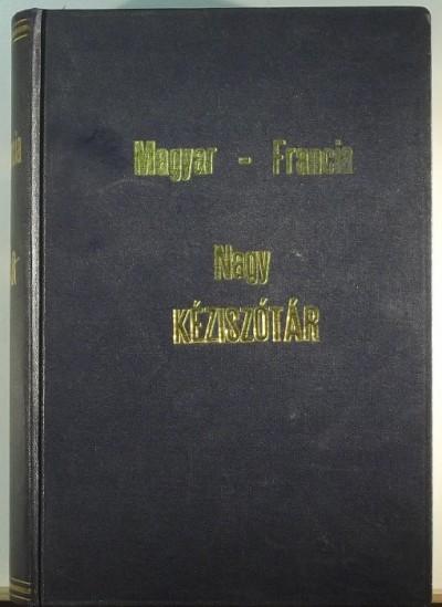 Balassa József  (Szerk.) - Benedek Marcell  (Szerk.) - Aurélien Sauvageot  (Szerk.) - Magyar-francia nagy kéziszótár